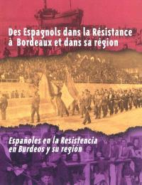 Des Espagnols dans la Résistance à Bordeaux et dans sa région = Espanoles en la Resistencia en Burdeos y su region