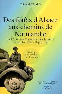 Des forêts d'Alsace aux chemins de Normandie : la 43e division d'infanterie dans la guerre, 3 septembre 1939-26 juin 1940 : chronique d'un combat pour l'honneur