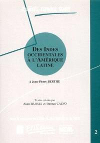 Des Indes occidentales à l'Amérique latine : à Jean-Pierre Berthe