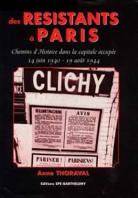 Des résistants à Paris : chemins d'histoire dans la capitale occupée, 14 juin 1940-19 août 1944