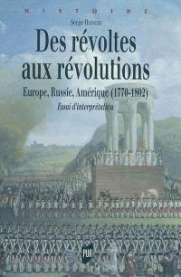 Des révoltes aux révolutions, 1770-1802 : Europe, Russie, Amérique : essai d'interprétation