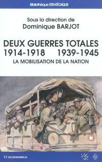 Deux guerres totales, 1914-1918, 1939-1945 : la mobilisation de la nation
