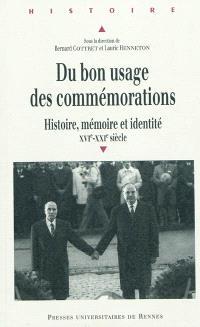 Du bon usage des commémorations : histoire, mémoire et identité, XVIe-XXIe siècles