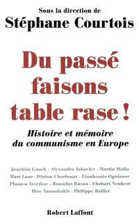 Du passé faisons table rase ! : histoire et mémoire du communisme en Europe