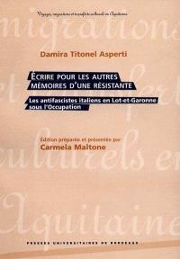 Ecrire pour les autres, mémoires d'une résistante : les antifascistes italiens en Lot-et-Garonne sous l'Occupation