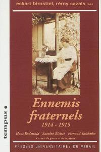 Ennemis fraternels, 1914-1915 : Hans Rodewald, Antoine Bieisse, Fernand Tailhades : carnets de guerre et de captivité