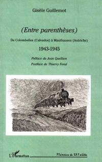 Entre parenthèses : de Colombelles (Calvados) à Mauthausen (Autriche)
