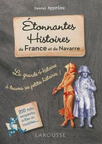 Etonnantes histoires de France et de Navarre : la grande histoire à travers ses petites histoires : 200 faits marquants, drôles ou insolites...