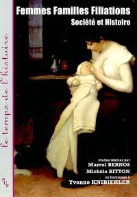 Femmes, familles, filiations : société et histoire : en hommage à Yvonne Knibiehler