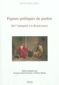 Figures politiques du pardon : de l'Antiquité à la Renaissance