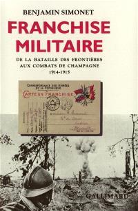 Franchise militaire : de la bataille des frontières aux combats de Champagne : 1914-1915