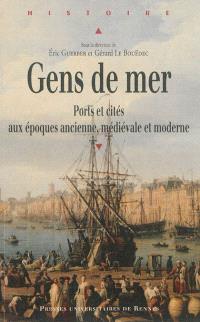 Gens de mer : ports et cités aux époques ancienne, médiévale et moderne