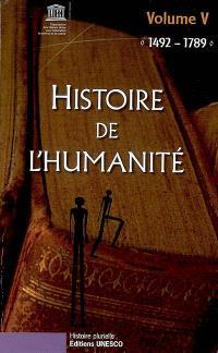 Histoire de l'humanité. Volume 5, 1492-1789