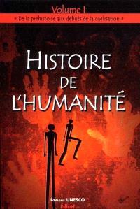 Histoire de l'humanité. Volume 1, De la préhistoire aux débuts de la civilisation