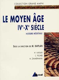 Histoire médiévale. Volume 1, Le Moyen Age : IVe-Xe siècle