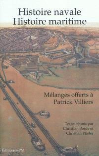 Histoire navale, histoire maritime : mélanges offerts à Patrick Villiers