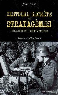 Histoire secrète des stratagèmes de la Seconde Guerre mondiale : duperies, tromperies, intoxications, illusions de 1939 à 1945