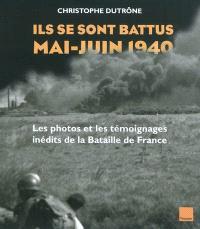 Ils se sont battus, mai-juin 1940 : les photos et les témoignages inédits de la bataille de France
