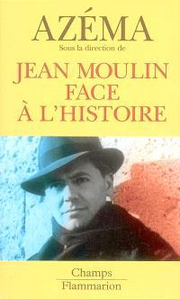 Jean Moulin face à l'histoire
