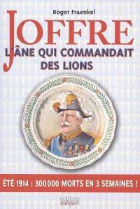 Joffre, l'âne qui commandait des lions : été 1914, 300.000 morts en 3 semaines !