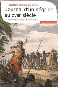 Journal d'un négrier au XVIIIe siècle : nouvelle relation de quelques endroits de Guinée et du commerce d'esclaves qu'on y fait (1704-1734)