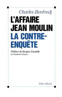 L'Affaire Jean Moulin : la contre-enquête