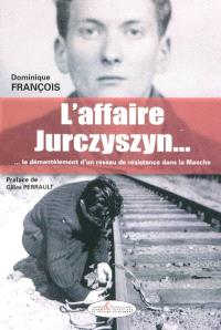 L'affaire Jurczyszyn... : ... le démantèlement d'un réseau de résistance dans la Manche