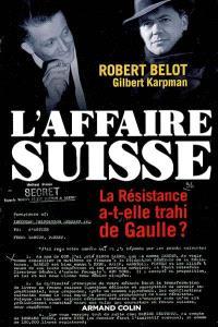 L'affaire suisse : la Résistance a-t-elle trahi de Gaulle ?