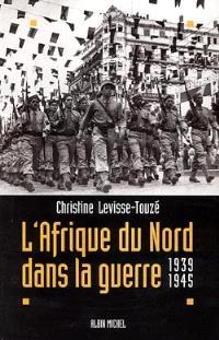 L'Afrique du Nord dans la guerre : 1939-1945
