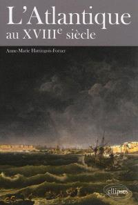 L'Atlantique au XVIIIe siècle : un monde construit par et pour les Européens ?