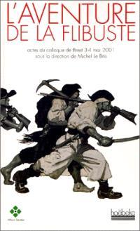 L'aventure de la flibuste : actes du colloque de Brest, 3-4 mai 2001