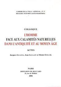 L'homme face aux calamités naturelles dans l'Antiquité et au Moyen Age : actes du 16e colloque de Kérylos, Beaulieu-sur-Mer, 14-15 octobre 2005