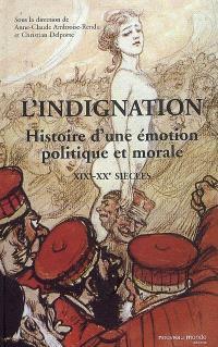L'indignation : histoire d'une émotion (XIXe-XXe siècles)