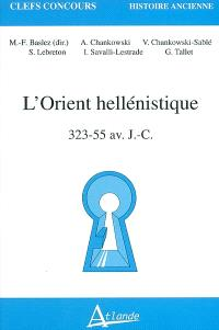 L'Orient hellénistique : 323-55 av. J.-C.