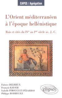 L'Orient méditerranéen à l'époque hellénistique : rois et cités du IVe au Ier siècle av. J.-C.