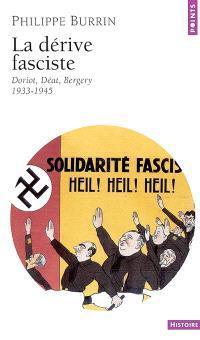 La dérive fasciste : Doriot, Déat, Bergery (1933-1945)