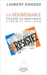 La désobéissance : histoire d'un mouvement et d'un journal clandestin, Libération-Sud, 1940-1944