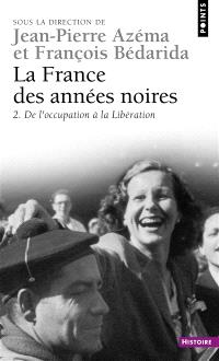 La France des années noires. Volume 2, De la l'Occupation à la Libération