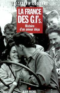 La France des G.I's. : histoire d'un amour déçu