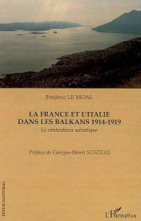 La France et l'Italie dans les Balkans, 1914-1919 : le contentieux adriatique