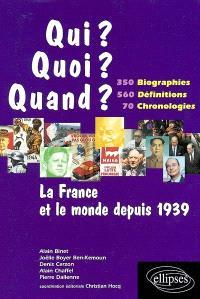 La France et le monde depuis 1939 : 350 biographies, 560 définitions, 70 chronologies