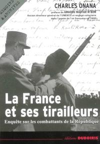 La France et ses tirailleurs : enquête sur les combattants de la République, 1939-2003