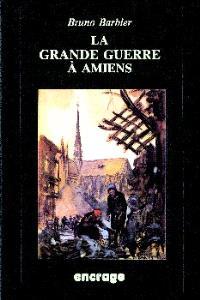 La Grande Guerre à Amiens