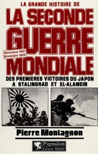 La grande histoire de la Seconde Guerre mondiale. Volume 4, Des premières victoires du Japon à Stalingrad et el-Alamein : décembre 1941-novembre 1942