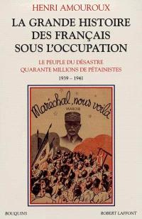 La grande histoire des Français sous l'Occupation. Volume 1, Le peuple du désastre; Quarante millions de pétainistes