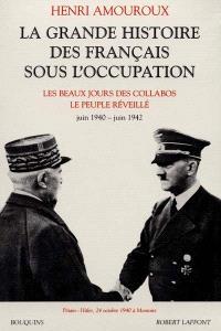 La grande histoire des Français sous l'Occupation. Volume 2, Les beaux jours des collabos; Le peuple réveillé : juin 1940-juin 1942