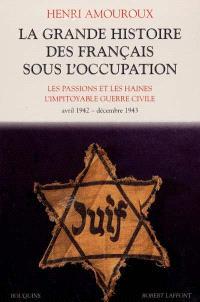 La grande histoire des Français sous l'Occupation. Volume 3, Les passions et les haines : l'impitoyable guerre civile : avril 1942-décembre 1943