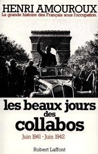 La grande histoire des Français sous l'Occupation. Volume 3, Les beaux jours des collabos : juin 1941-juin 1942