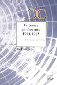 La guerre en Provence 1944-1945 : une bataille méconnue