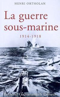 La guerre sous-marine : 1914-1918